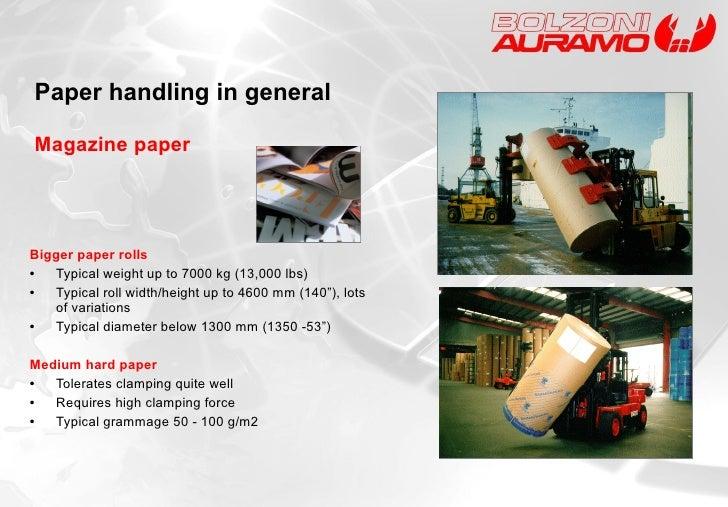 Magazine paper <ul><li>Bigger paper rolls </li></ul><ul><li>• Typical weight up to 7000 kg (13,000 lbs) </li></ul><ul><li>...