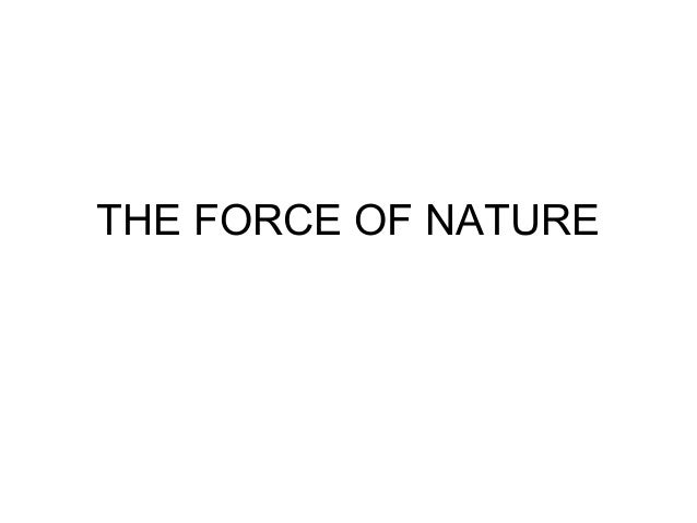 THE FORCE OF NATURE