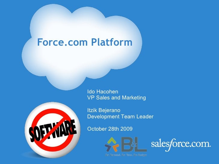 Force.com Platform Ido Hacohen  VP Sales and Marketing  Itzik Bejerano Development Team Leader October 28th 2009