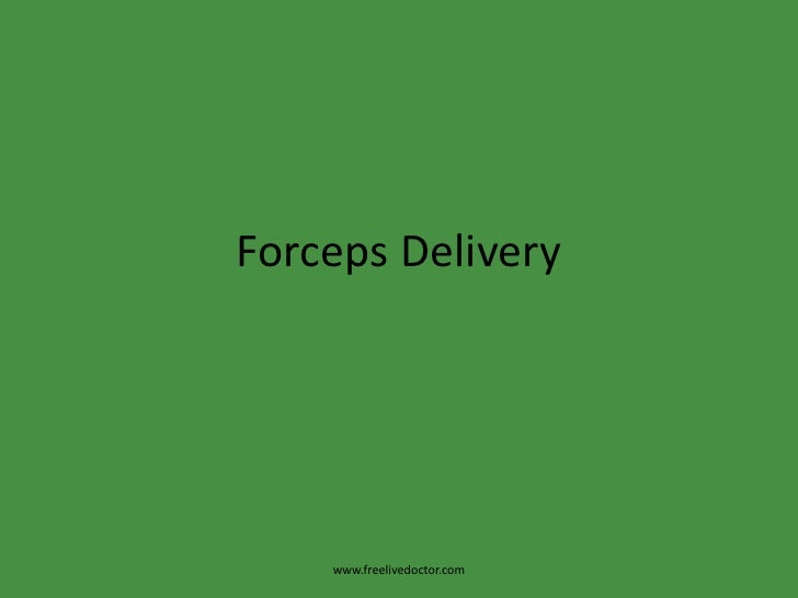 Forceps Delivery<br />www.freelivedoctor.com<br />