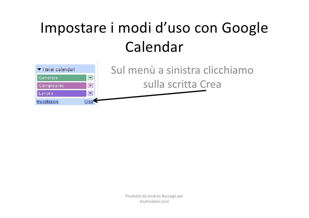 Impostare i modi d'uso con Google              Calendar           Sul menù a sinistra clicchiamo                 sulla scr...