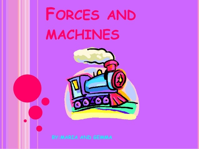 FORCES AND MACHINES BY:MARIA AND GEMMA