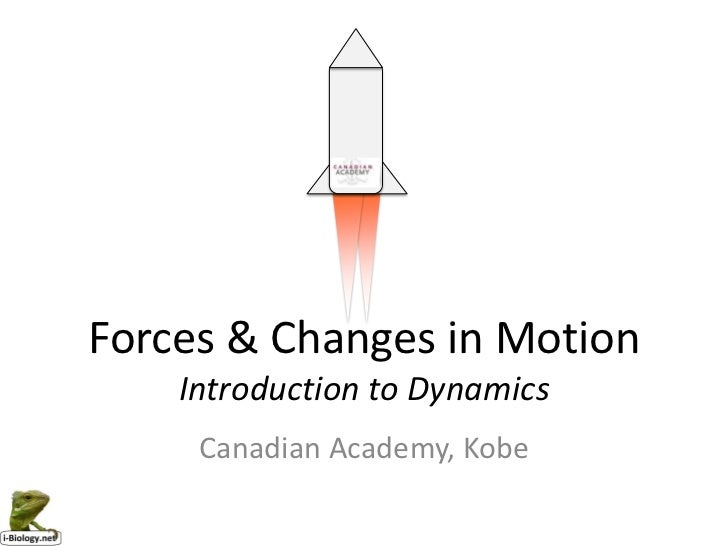Forces & Changes in Motion    Introduction to Dynamics     Canadian Academy, Kobe