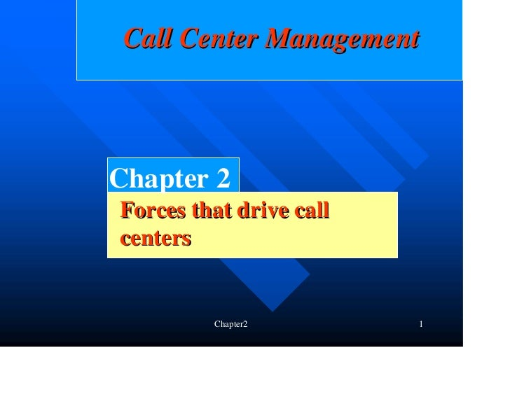 Call Center ManagementChapter 2Forces that drive callcenters         Chapter2        1