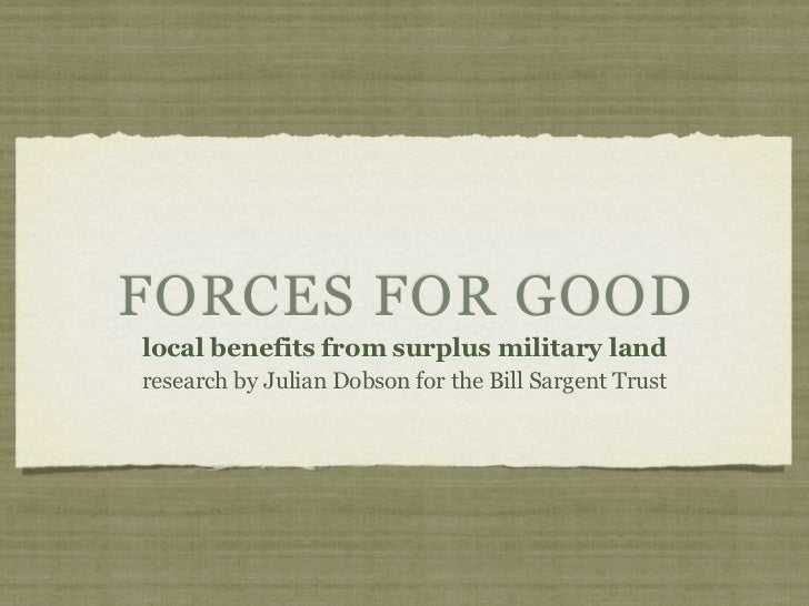 FORCES FOR GOODlocal benefits from surplus military landresearch by Julian Dobson for the Bill Sargent Trust