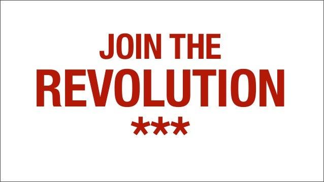 JOIN THE REVOLUTION ***