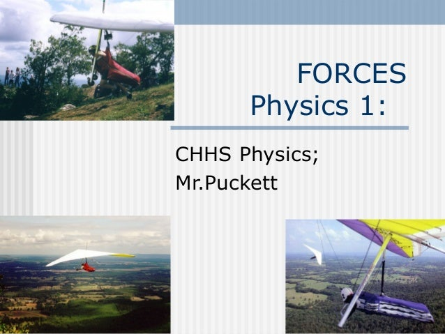 FORCES Physics 1: CHHS Physics; Mr.Puckett