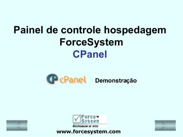 Painel de controle hospedagem ForceSystem CPaneI  G cPa nel Demonstração  Force-  nonnnsim o¡ mn www. forcesystem. com  Sy...
