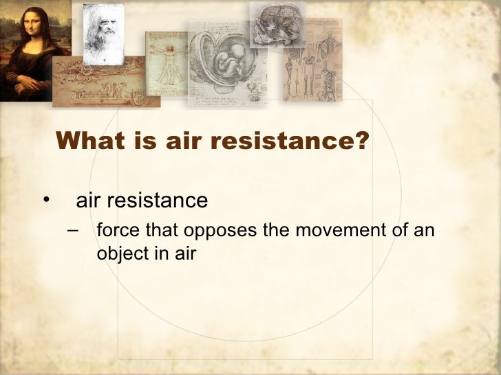 What is air resistance?•    air resistance    – force that opposes the movement of an      object in air