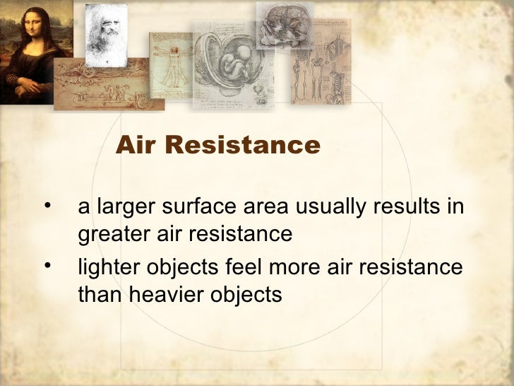 Air Resistance•   a larger surface area usually results in    greater air resistance•   lighter objects feel more air resi...