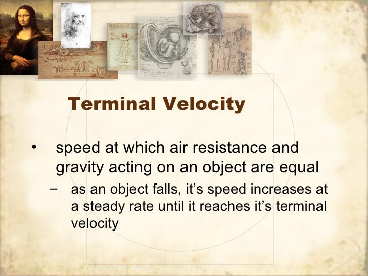 Terminal Velocity•    speed at which air resistance and     gravity acting on an object are equal    – as an object falls,...