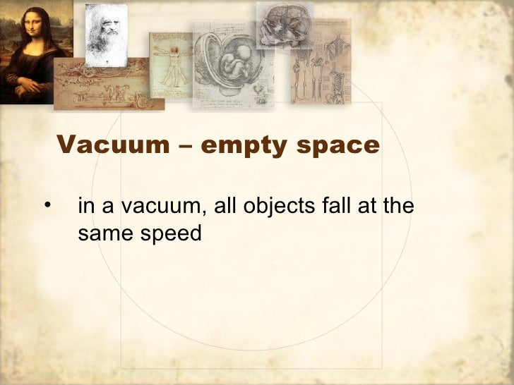 Vacuum – empty space•    in a vacuum, all objects fall at the     same speed