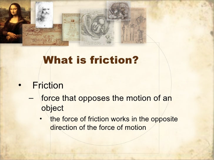 What is friction?•   Friction    – force that opposes the motion of an      object      •    the force of friction works i...
