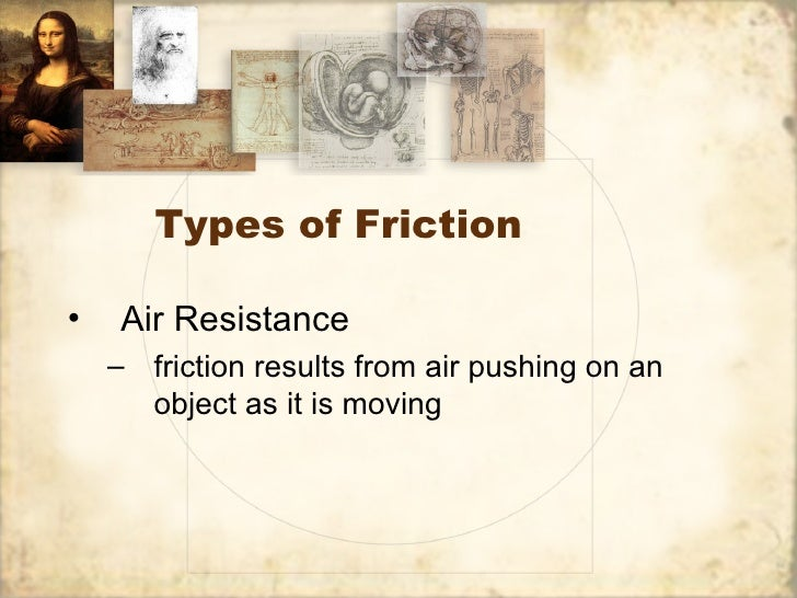 Types of Friction•   Air Resistance    – friction results from air pushing on an      object as it is moving