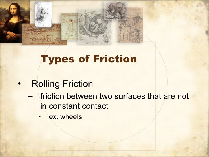 Types of Friction•   Rolling Friction    – friction between two surfaces that are not      in constant contact      •   ex...