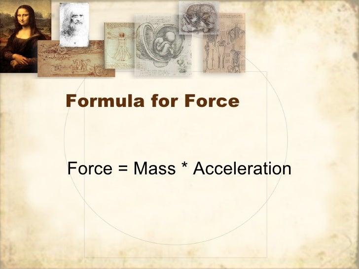 Formula for ForceForce = Mass * Acceleration