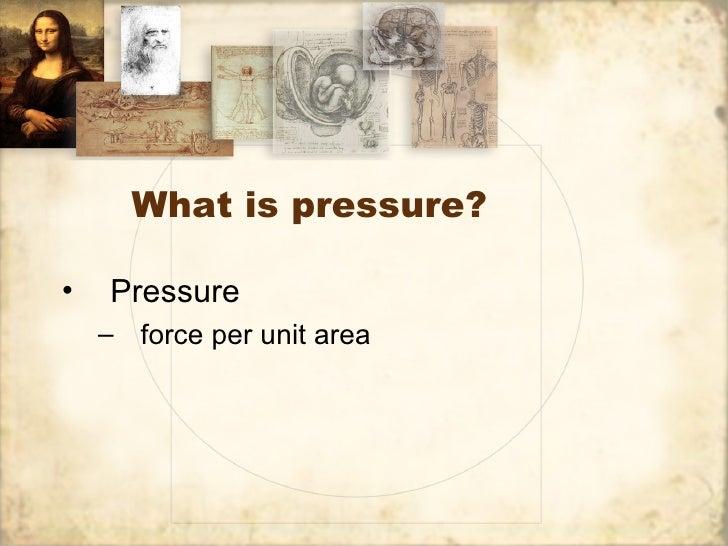 What is pressure?•   Pressure    – force per unit area