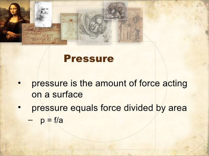 Pressure•   pressure is the amount of force acting    on a surface•   pressure equals force divided by area    – p = f/a