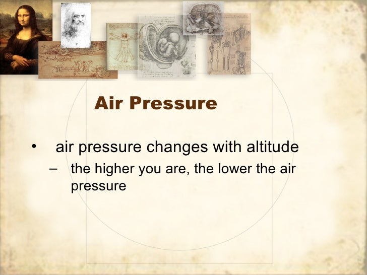 Air Pressure•   air pressure changes with altitude    – the higher you are, the lower the air      pressure