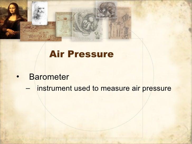 Air Pressure•   Barometer    – instrument used to measure air pressure
