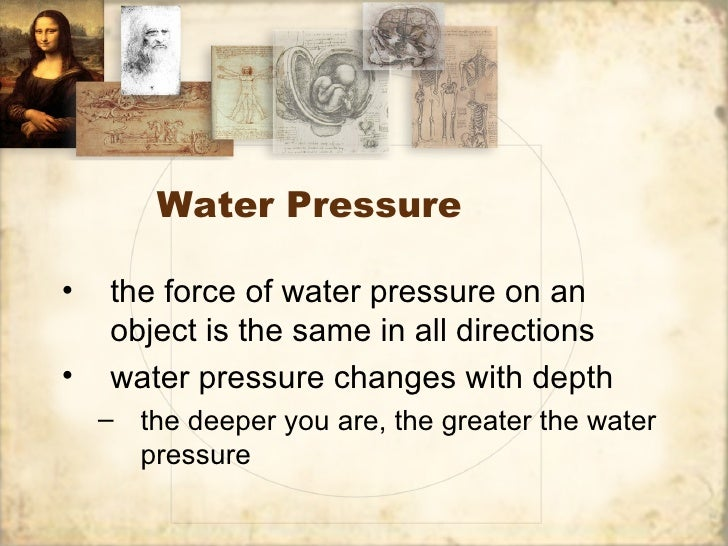 Water Pressure•   the force of water pressure on an    object is the same in all directions•   water pressure changes with...