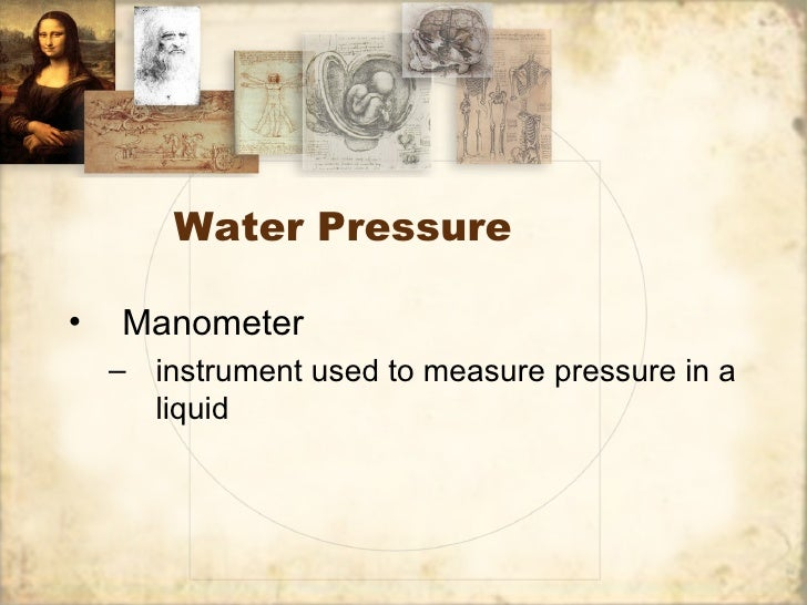 Water Pressure•   Manometer    – instrument used to measure pressure in a      liquid