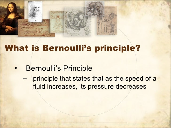 What is Bernoulli's principle?  •   Bernoulli's Principle      – principle that states that as the speed of a        fluid...