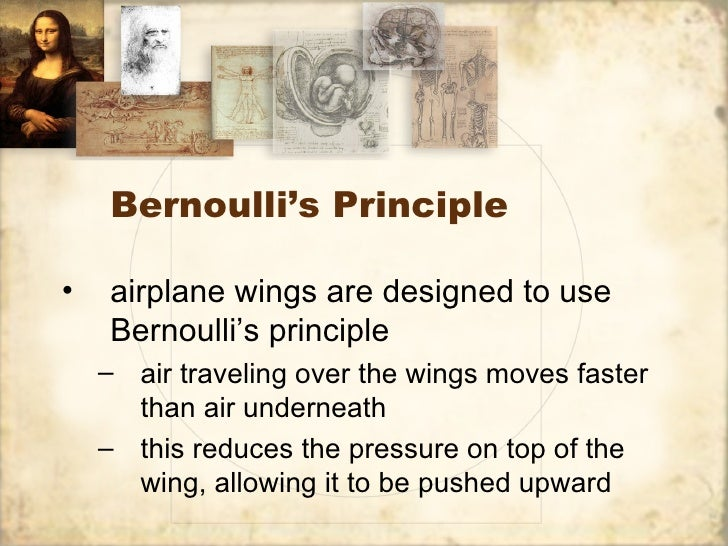 Bernoulli's Principle•   airplane wings are designed to use    Bernoulli's principle    – air traveling over the wings mov...