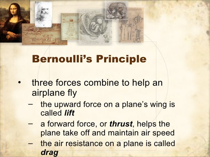 Bernoulli's Principle•   three forces combine to help an    airplane fly    – the upward force on a plane's wing is      c...