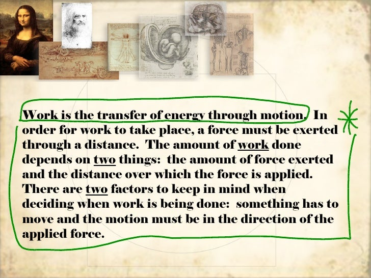 Work is the transfer of energy through motion. Inorder for work to take place, a force must be exertedthrough a distance. ...