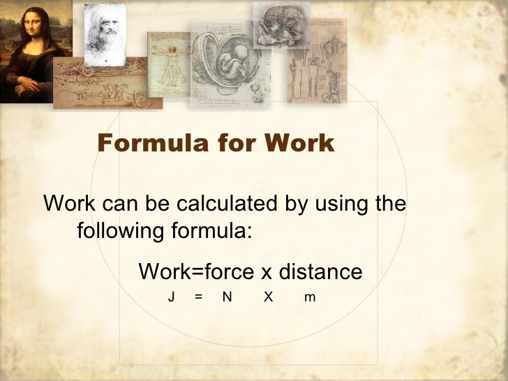 Formula for WorkWork can be calculated by using the  following formula:         Work=force x distance            J   =   N...