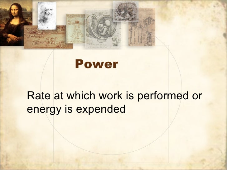 PowerRate at which work is performed orenergy is expended
