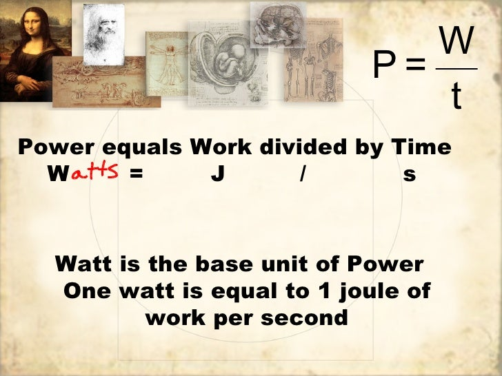 W                            P=                               tPower equals Work divided by Time  W     =     J       /   ...