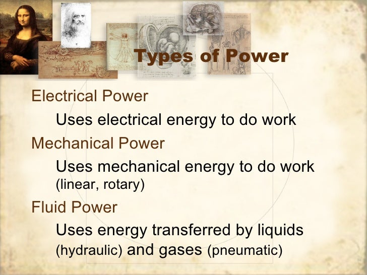 Types of PowerElectrical Power   Uses electrical energy to do workMechanical Power   Uses mechanical energy to do work   (...