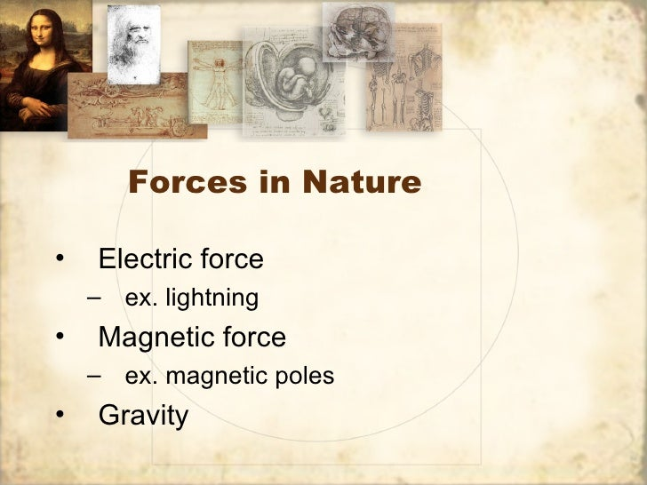 Forces in Nature•   Electric force    – ex. lightning•   Magnetic force    – ex. magnetic poles•   Gravity