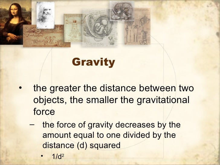 Gravity•   the greater the distance between two    objects, the smaller the gravitational    force    – the force of gravi...