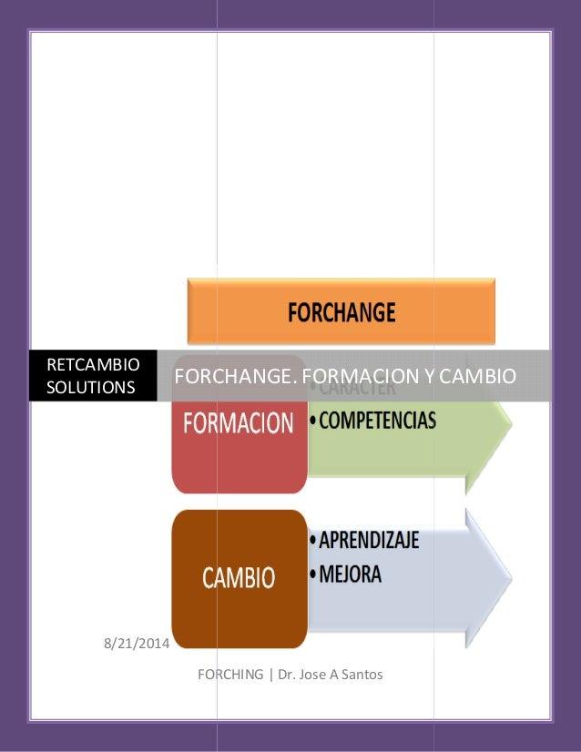 8/21/2014  FORCHING  RETCAMBIO  SOLUTIONS  FORCHANGE.  FORMACION Y  CAMBIO  | Dr. Jose A Santos