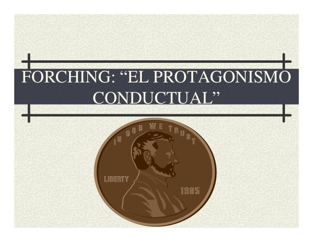 """FORCHING: """"EL PROTAGONISMO CONDUCTUAL"""""""