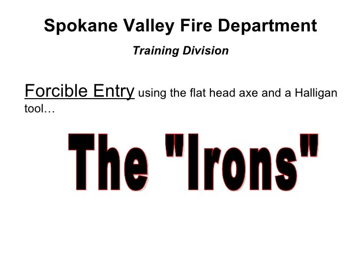 """Spokane Valley Fire Department Training Division Forcible Entry  using the flat head axe and a Halligan tool… The """"Ir..."""