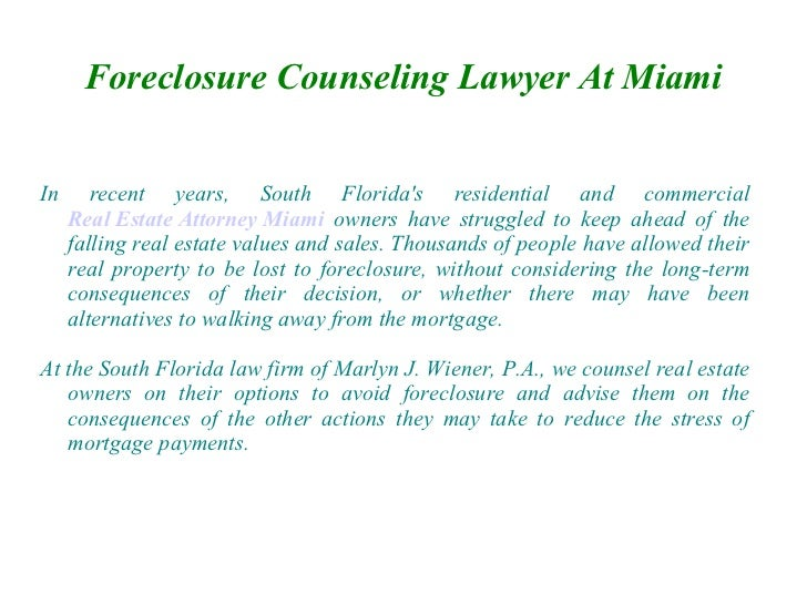 Foreclosure Counseling Lawyer At MiamiIn      recent years, South Floridas residential and commercial     Real Estate Atto...