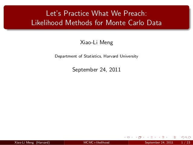 Let's Practice What We Preach:          Likelihood Methods for Monte Carlo Data                                      Xiao-...