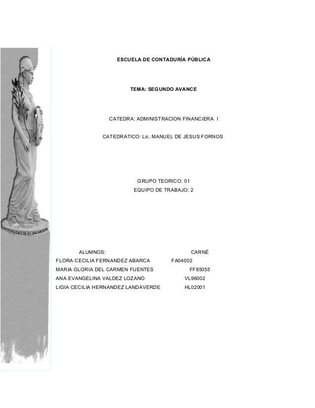 ESCUELA DE CONTADURÍA PÚBLICA TEMA: SEGUNDO AVANCE CATEDRA: ADMINISTRACION FINANCIERA I CATEDRATICO: Lic. MANUEL DE JESUS ...