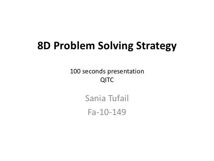8D Problem Solving Strategy100 seconds presentationQITC<br />Sania Tufail<br />Fa-10-149<br />