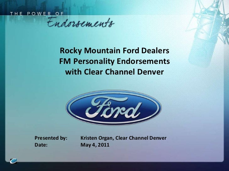 Rocky Mountain Ford DealersFM Personality Endorsements with Clear Channel Denver<br />Presented by:	Kristen Organ, Clear C...