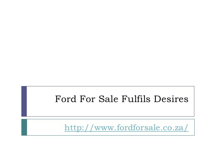 Ford For Sale Fulfils Desires  http://www.fordforsale.co.za/