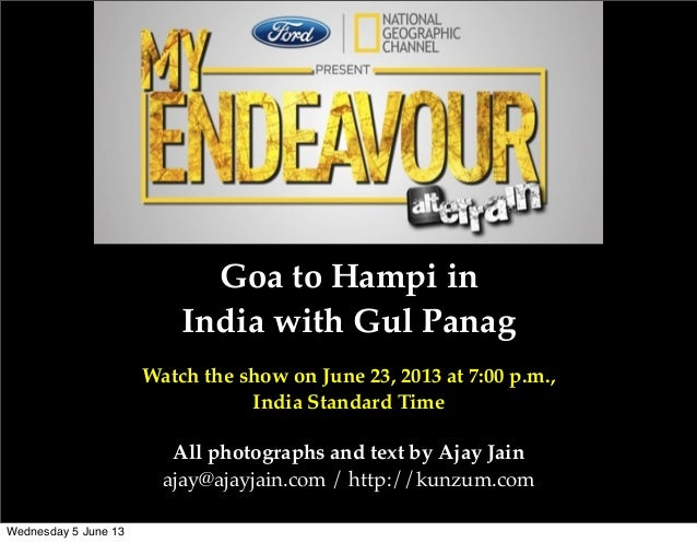 Goa to Hampi inIndia with Gul PanagWatch the show on June 23, 2013 at 7:00 p.m.,India Standard TimeAll photographs and tex...