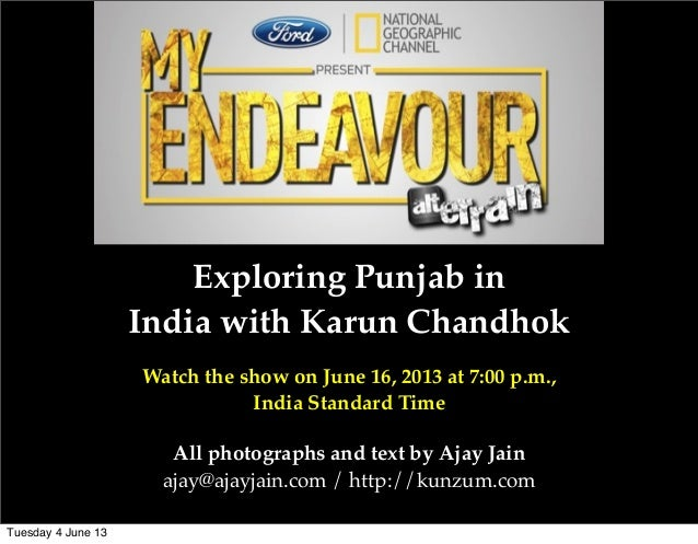 Exploring Punjab inIndia with Karun ChandhokWatch the show on June 16, 2013 at 7:00 p.m.,India Standard TimeAll photograph...