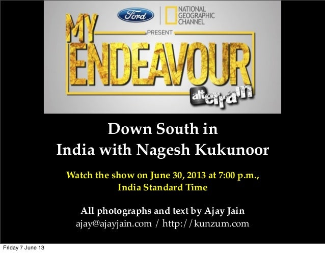 Down South inIndia with Nagesh KukunoorWatch the show on June 30, 2013 at 7:00 p.m.,India Standard TimeAll photographs and...