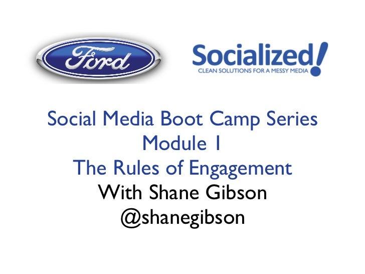 <ul><li>Social Media Boot Camp Series </li></ul><ul><li>Module 1 </li></ul><ul><li>The Rules of Engagement </li></ul><ul><...