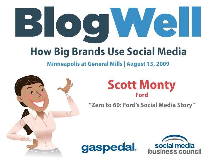 How Big Brands Use Social Media    Minneapolis at General Mills   August 13, 2009                            Scott Monty  ...